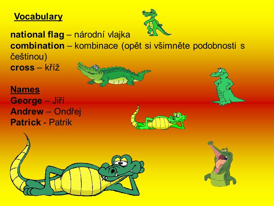 Vocabulary national flag – národní vlajka. combination – kombinace (opět si všimněte podobnosti s češtinou)