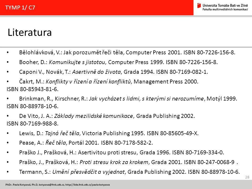 TYMP 1/ C7 Literatura. Bělohlávková, V.: Jak porozumět řeči těla, Computer Press 2001. ISBN 80-7226-156-8.