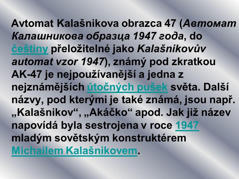Avtomat Kalašnikova obrazca 47 (Автомат Калашникова образца 1947 года, do češtiny přeložitelné jako Kalašnikovův automat vzor 1947), známý pod zkratkou AK-47 je nejpoužívanější a jedna z nejznámějších útočných pušek světa.