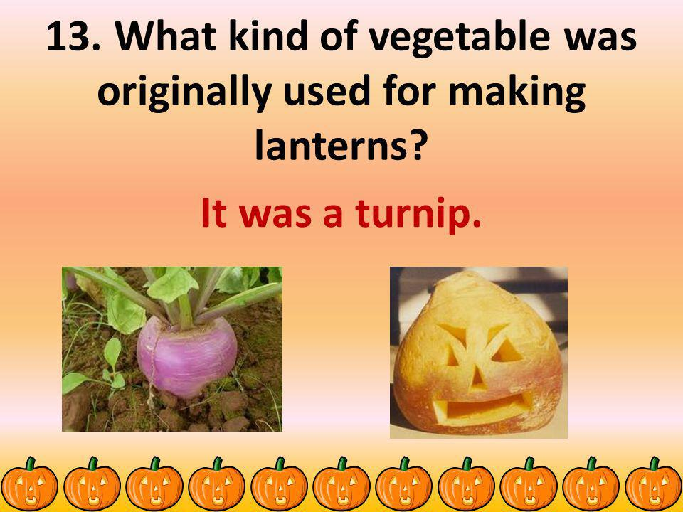 13. What kind of vegetable was originally used for making lanterns