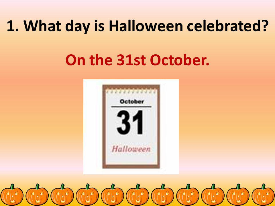 1. What day is Halloween celebrated