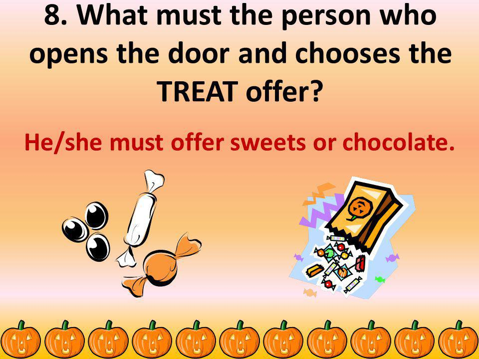 He/she must offer sweets or chocolate.