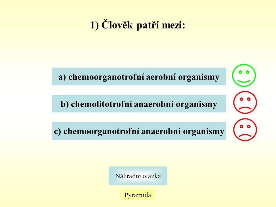 1) Člověk patří mezi: a) chemoorganotrofní aerobní organismy
