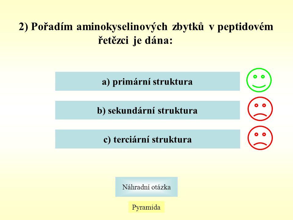 2) Pořadím aminokyselinových zbytků v peptidovém řetězci je dána: