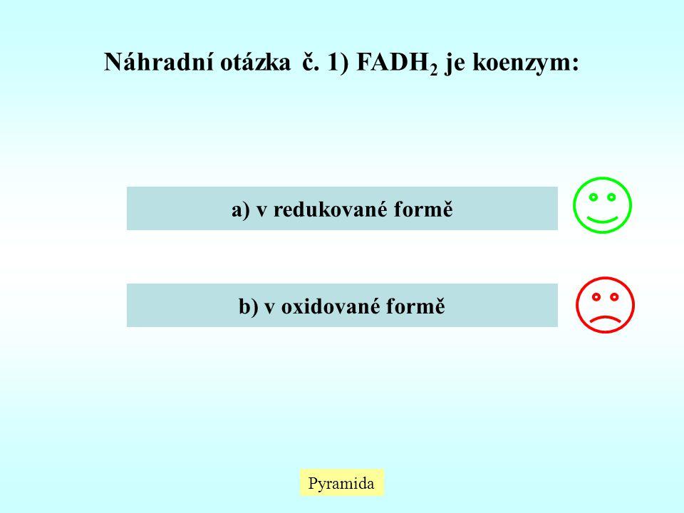 Náhradní otázka č. 1) FADH2 je koenzym: