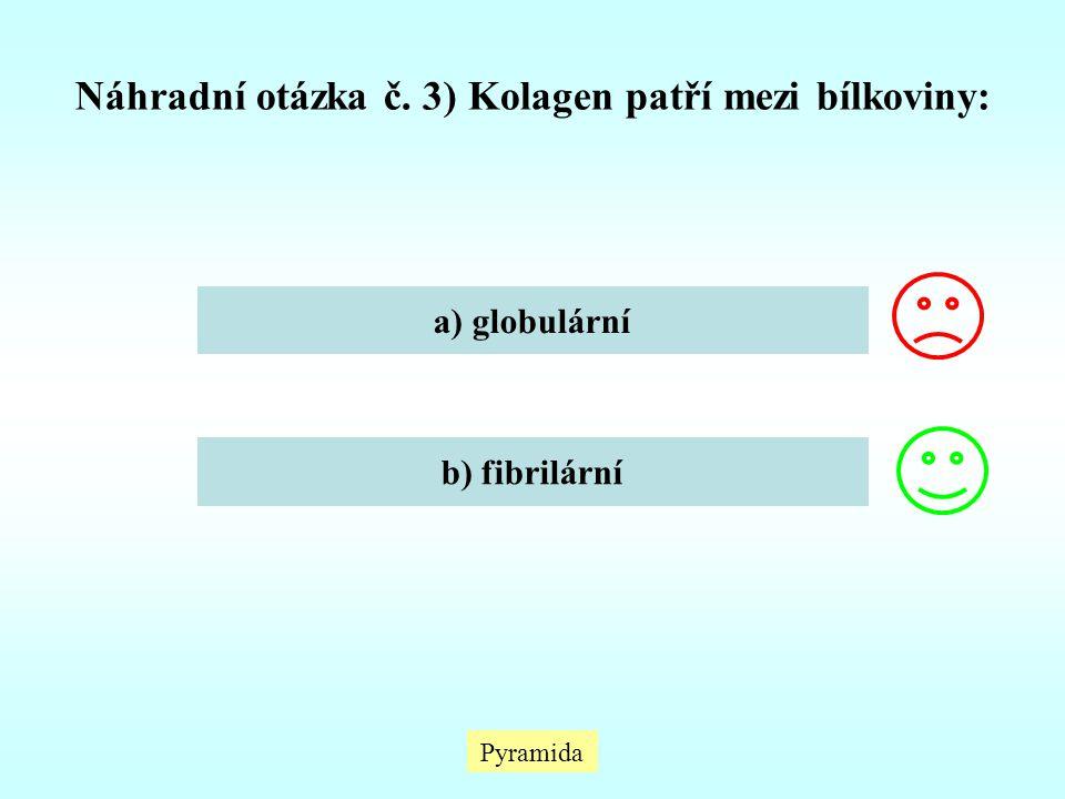 Náhradní otázka č. 3) Kolagen patří mezi bílkoviny: