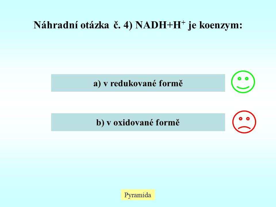 Náhradní otázka č. 4) NADH+H+ je koenzym: