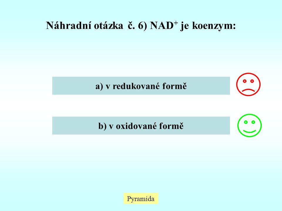 Náhradní otázka č. 6) NAD+ je koenzym: