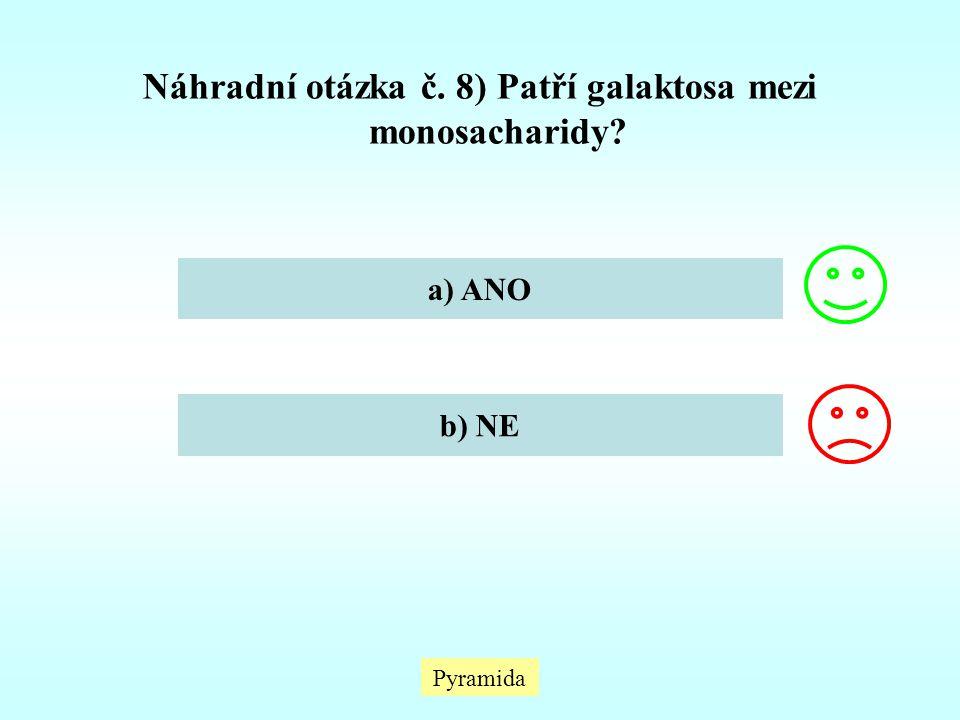 Náhradní otázka č. 8) Patří galaktosa mezi monosacharidy