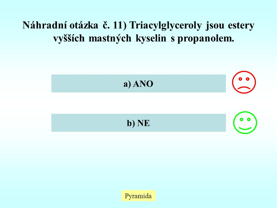 Náhradní otázka č. 11) Triacylglyceroly jsou estery vyšších mastných kyselin s propanolem.