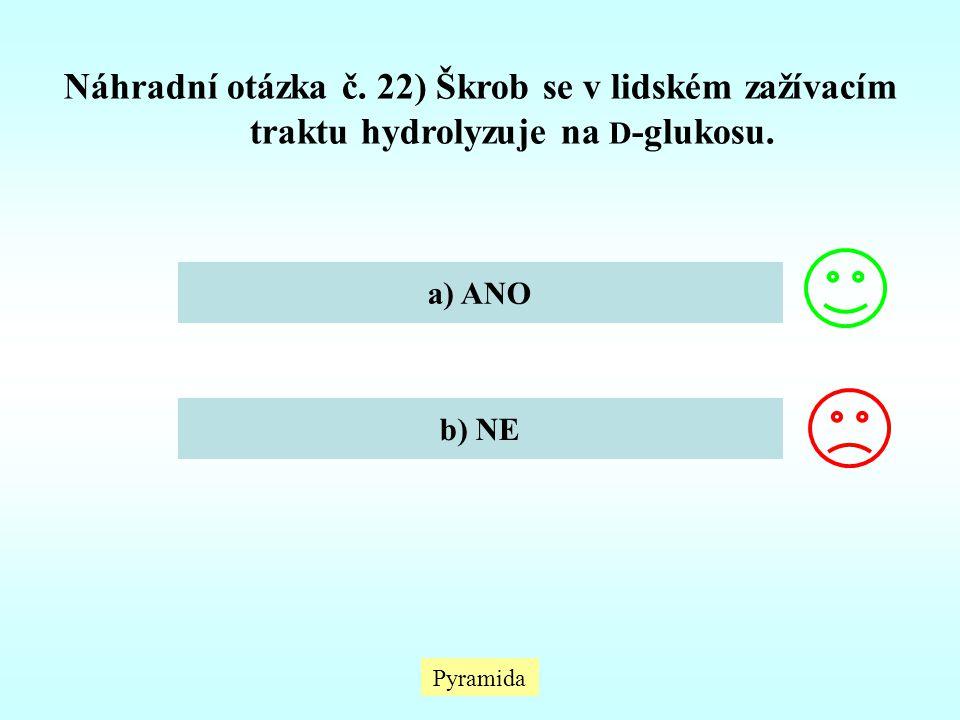 Náhradní otázka č. 22) Škrob se v lidském zažívacím traktu hydrolyzuje na D-glukosu.