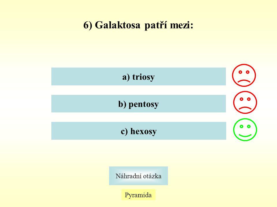 6) Galaktosa patří mezi: