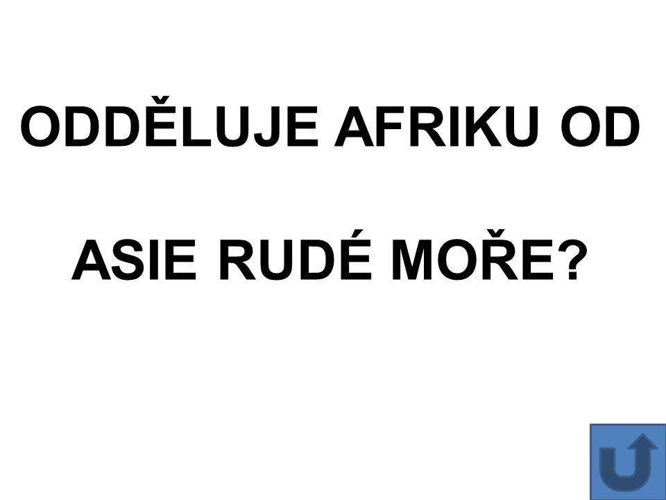 ODDĚLUJE AFRIKU OD ASIE RUDÉ MOŘE