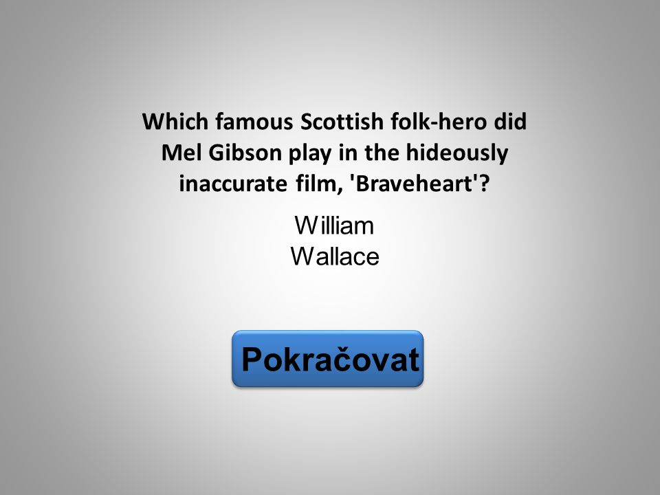 Which famous Scottish folk-hero did Mel Gibson play in the hideously inaccurate film, Braveheart
