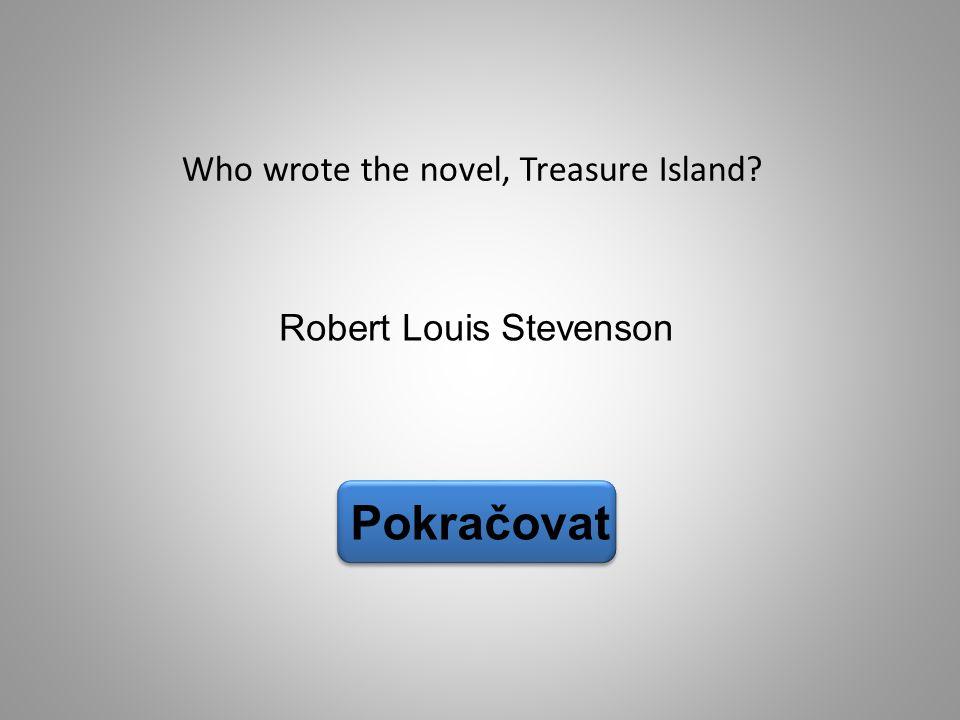 Pokračovat Who wrote the novel, Treasure Island