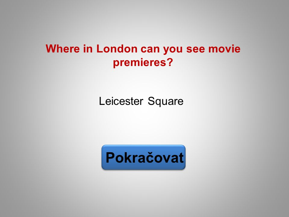 Where in London can you see movie premieres