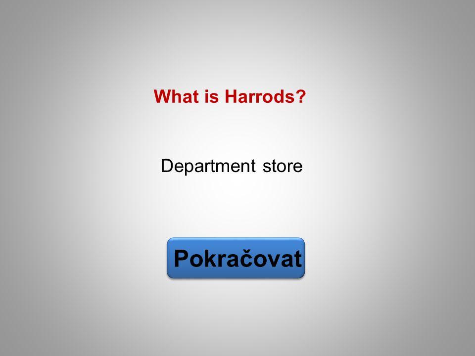 What is Harrods Department store Pokračovat