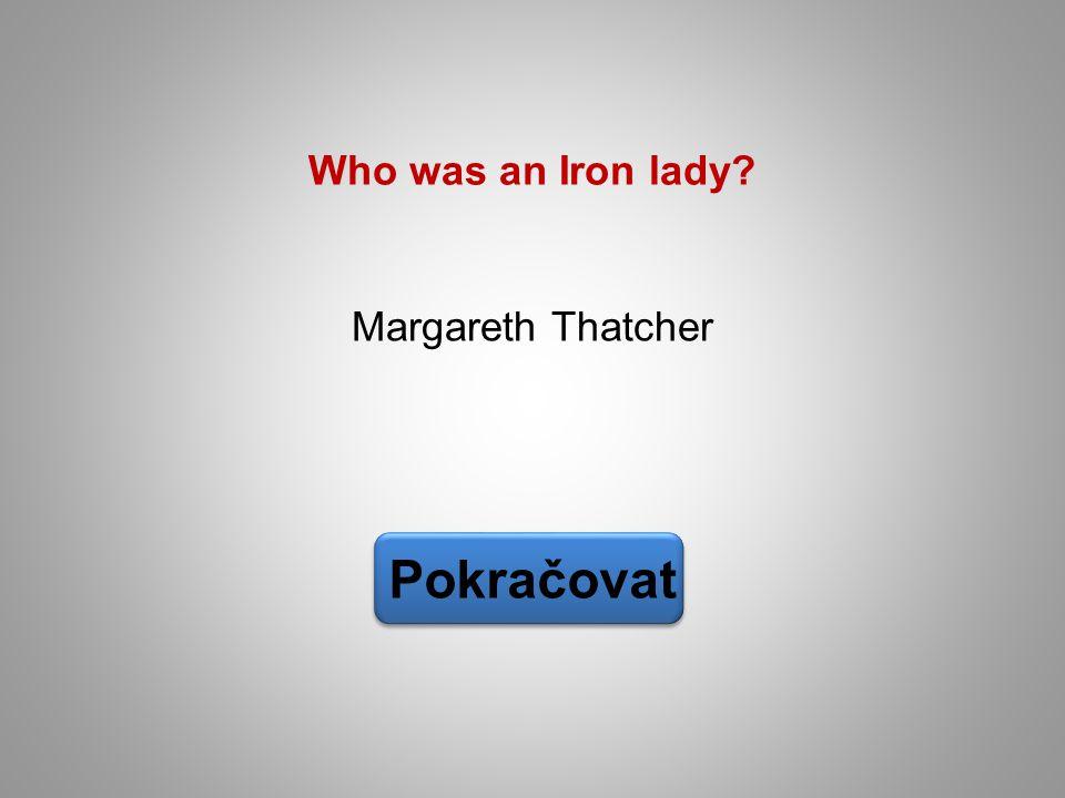 Who was an Iron lady Margareth Thatcher Pokračovat