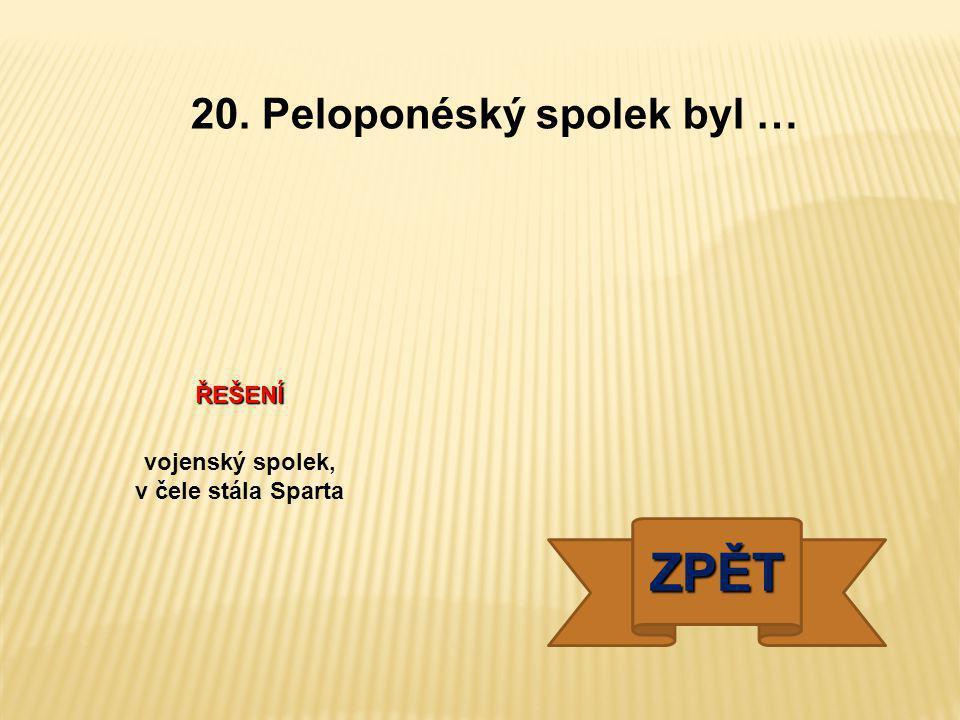 20. Peloponéský spolek byl … vojenský spolek, v čele stála Sparta