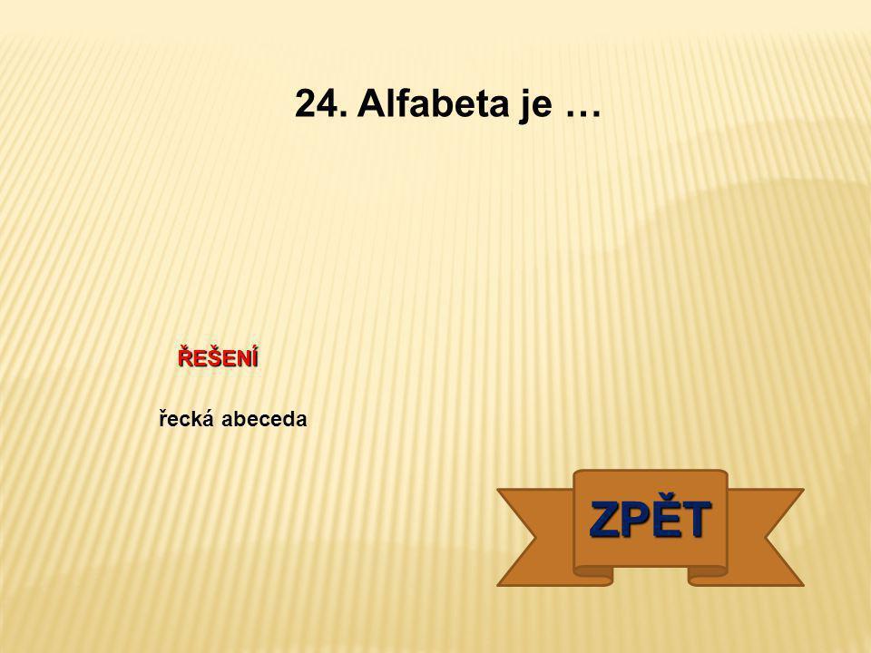 24. Alfabeta je … ŘEŠENÍ řecká abeceda ZPĚT