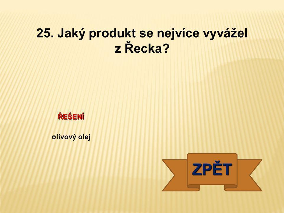 25. Jaký produkt se nejvíce vyvážel z Řecka