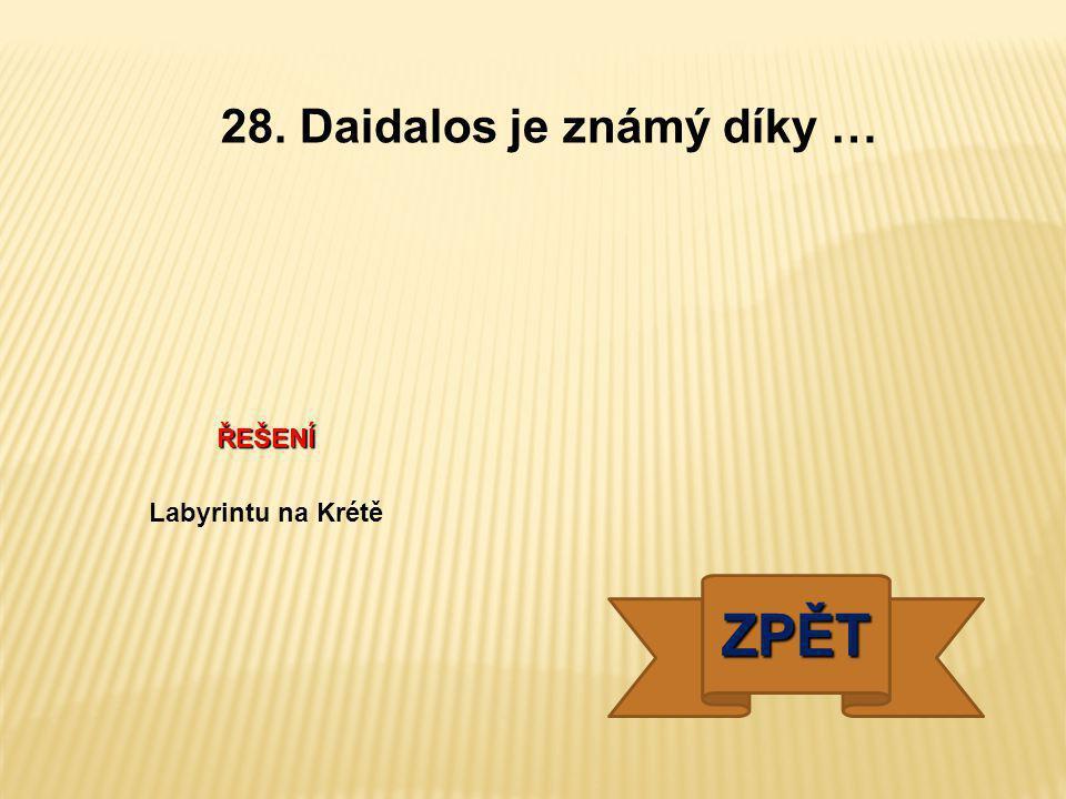 28. Daidalos je známý díky …