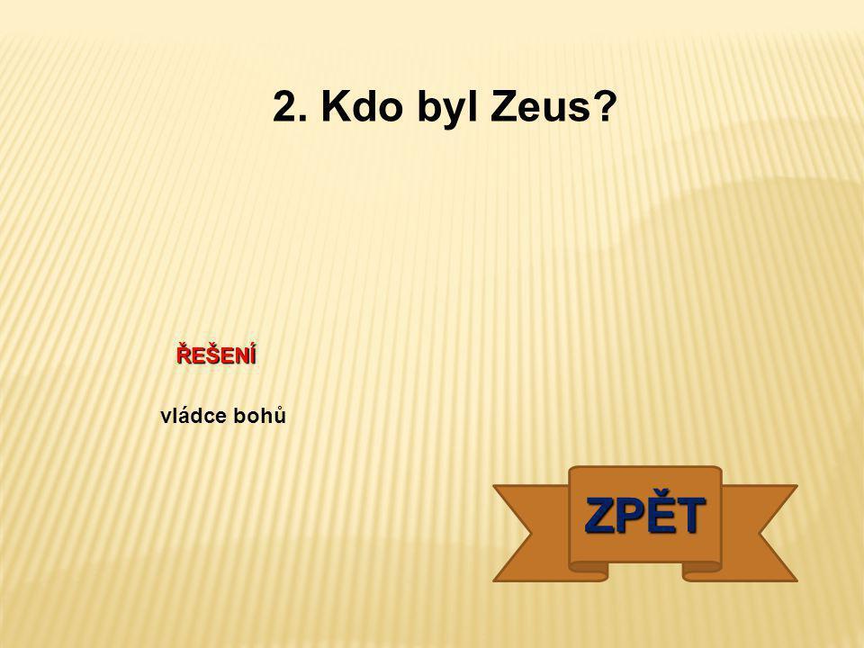 2. Kdo byl Zeus ŘEŠENÍ vládce bohů ZPĚT