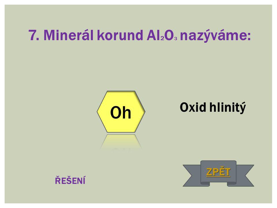 7. Minerál korund Al2O3 nazýváme: