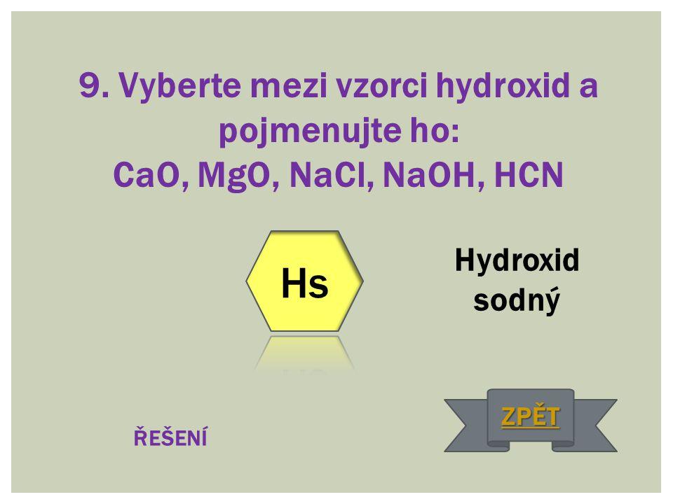 9. Vyberte mezi vzorci hydroxid a pojmenujte ho: