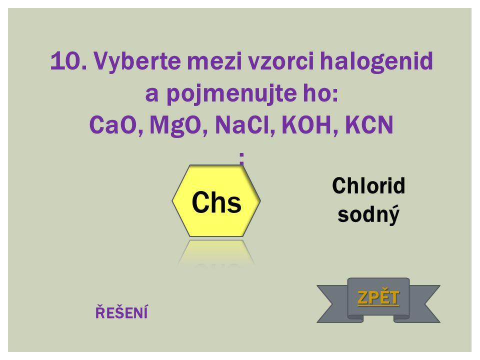 10. Vyberte mezi vzorci halogenid a pojmenujte ho: