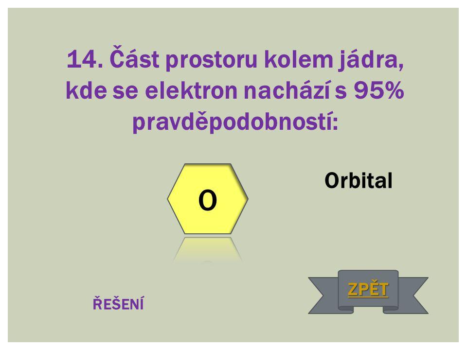 14. Část prostoru kolem jádra, kde se elektron nachází s 95% pravděpodobností: