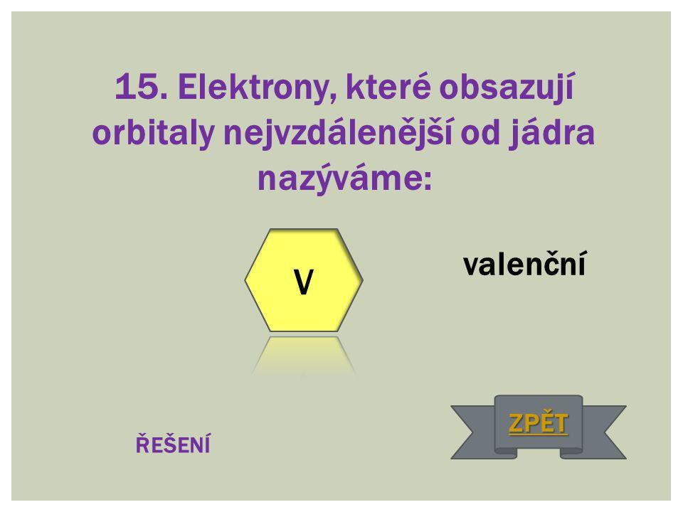15. Elektrony, které obsazují orbitaly nejvzdálenější od jádra nazýváme: