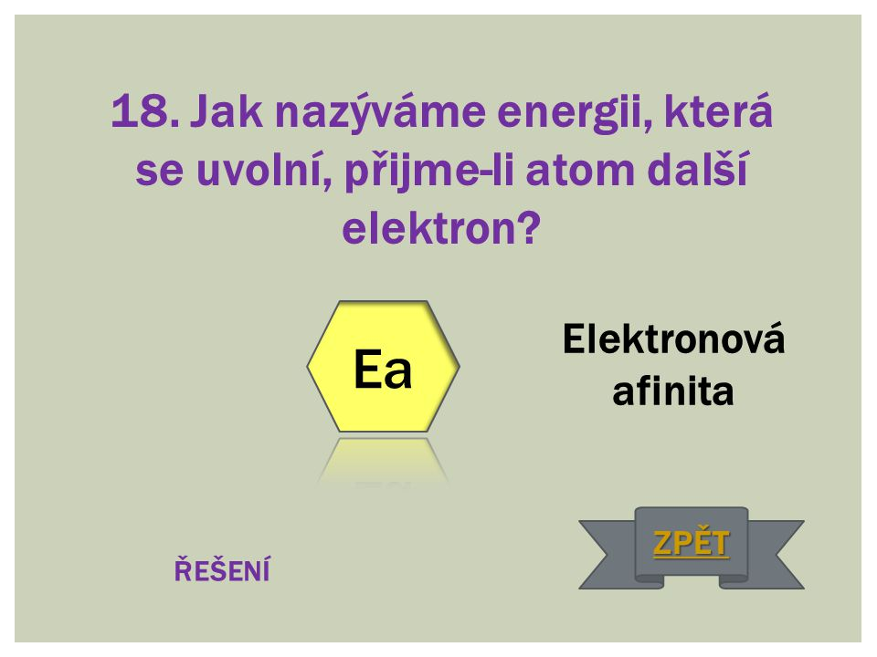 18. Jak nazýváme energii, která se uvolní, přijme-li atom další elektron