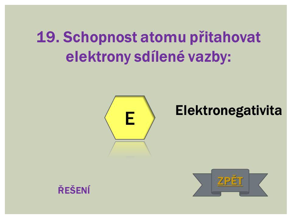 19. Schopnost atomu přitahovat elektrony sdílené vazby: