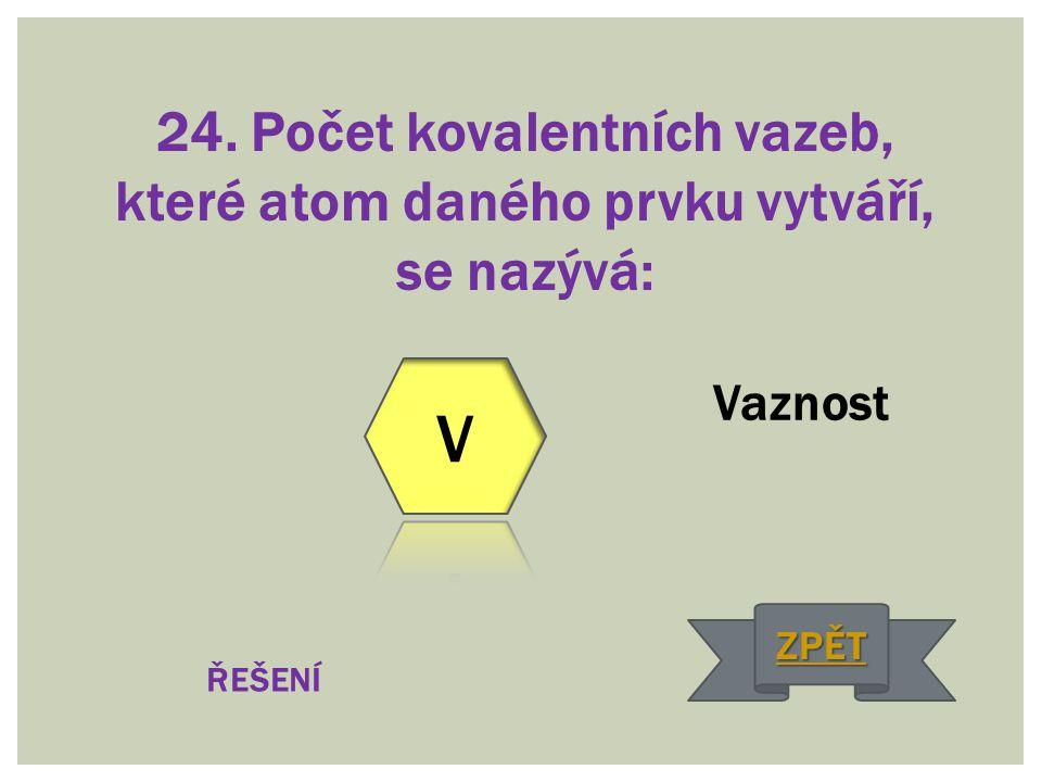 24. Počet kovalentních vazeb, které atom daného prvku vytváří, se nazývá: