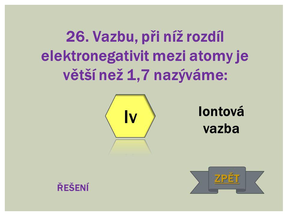 26. Vazbu, při níž rozdíl elektronegativit mezi atomy je větší než 1,7 nazýváme: