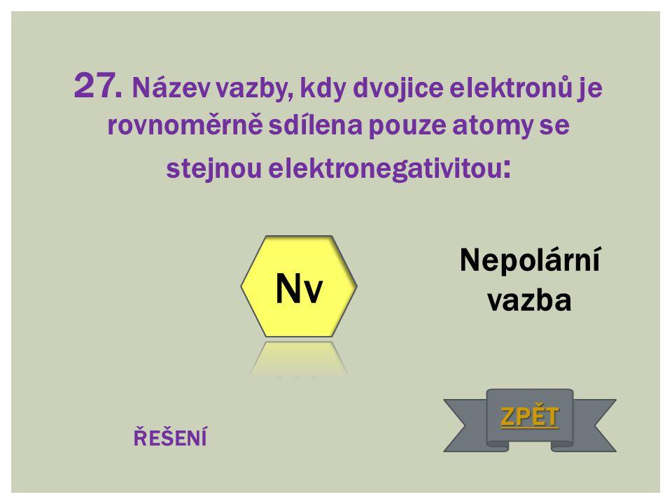 27. Název vazby, kdy dvojice elektronů je rovnoměrně sdílena pouze atomy se stejnou elektronegativitou:
