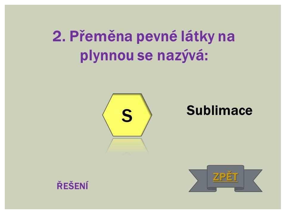 2. Přeměna pevné látky na plynnou se nazývá: