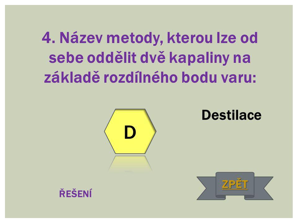 4. Název metody, kterou lze od sebe oddělit dvě kapaliny na základě rozdílného bodu varu: