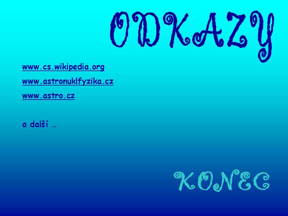 ODKAZY KONEC www.cs.wikipedia.org www.astronuklfyzika.cz www.astro.cz