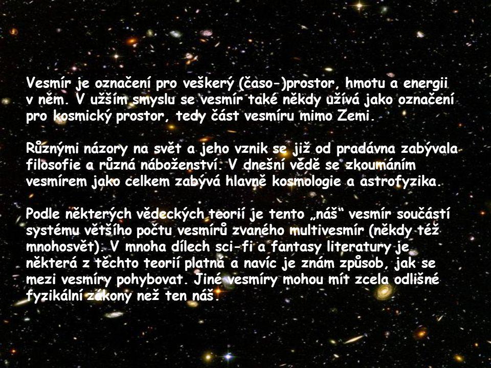 Vesmír je označení pro veškerý (časo-)prostor, hmotu a energii v něm
