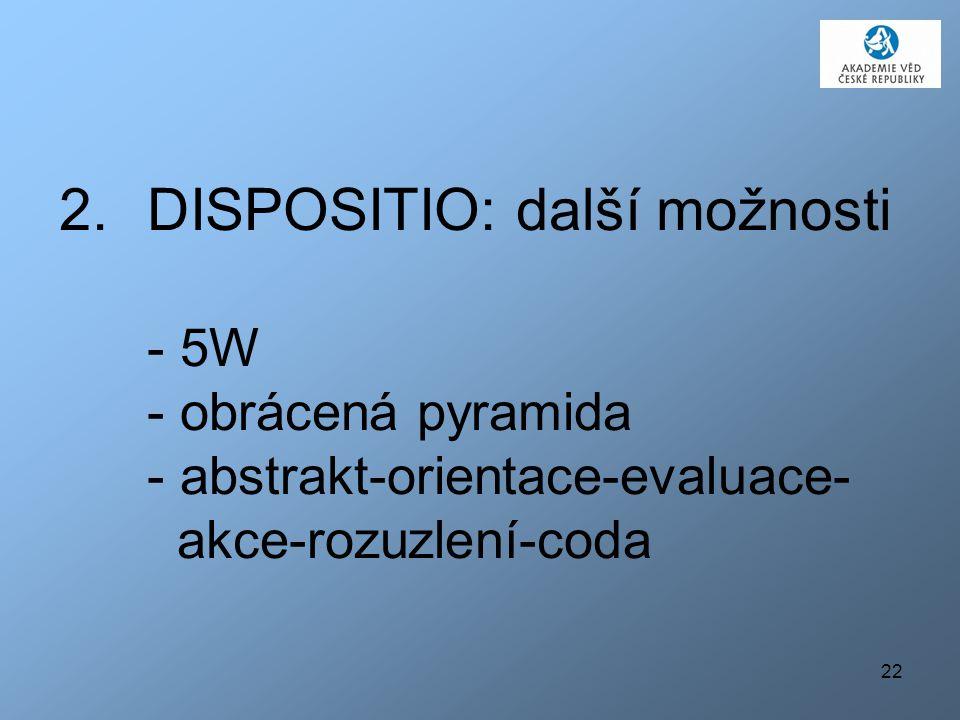 DISPOSITIO: další možnosti - 5W - obrácená pyramida - abstrakt-orientace-evaluace- akce-rozuzlení-coda