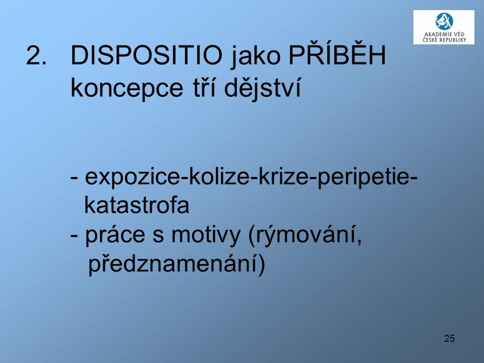 DISPOSITIO jako PŘÍBĚH koncepce tří dějství - expozice-kolize-krize-peripetie- katastrofa - práce s motivy (rýmování, předznamenání)
