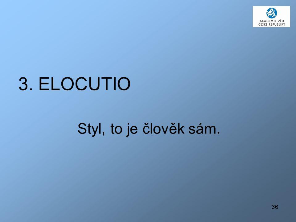 3. ELOCUTIO Styl, to je člověk sám.