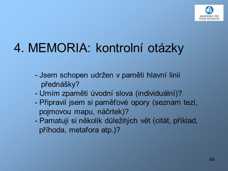 4. MEMORIA: kontrolní otázky - Jsem schopen udržen v paměti hlavní linii přednášky.