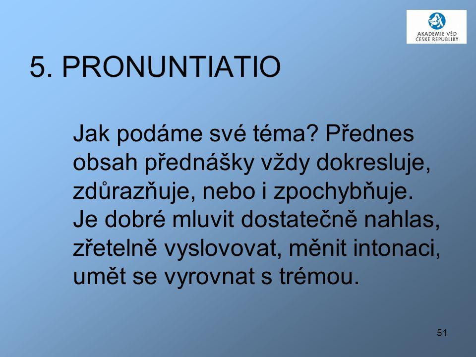 5. PRONUNTIATIO. Jak podáme své téma