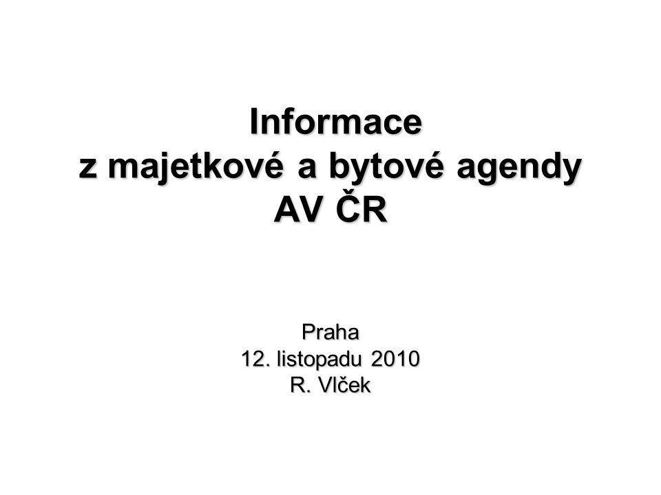 Informace z majetkové a bytové agendy AV ČR Praha 12. listopadu 2010 R