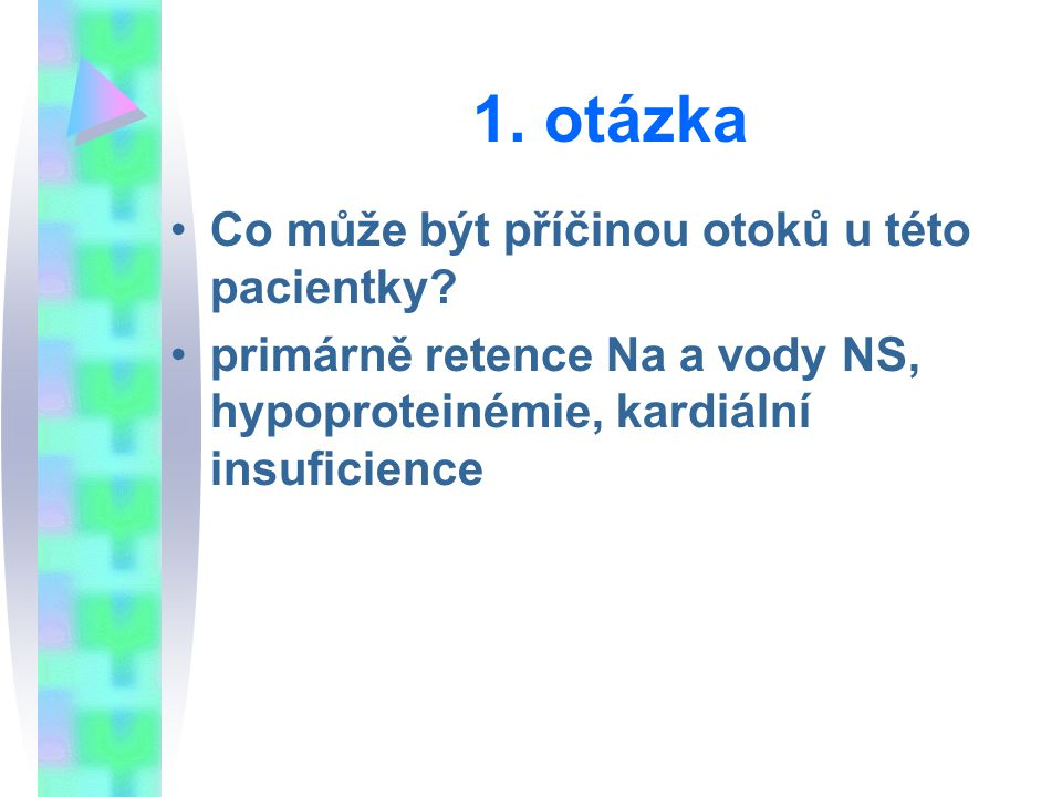 1. otázka Co může být příčinou otoků u této pacientky
