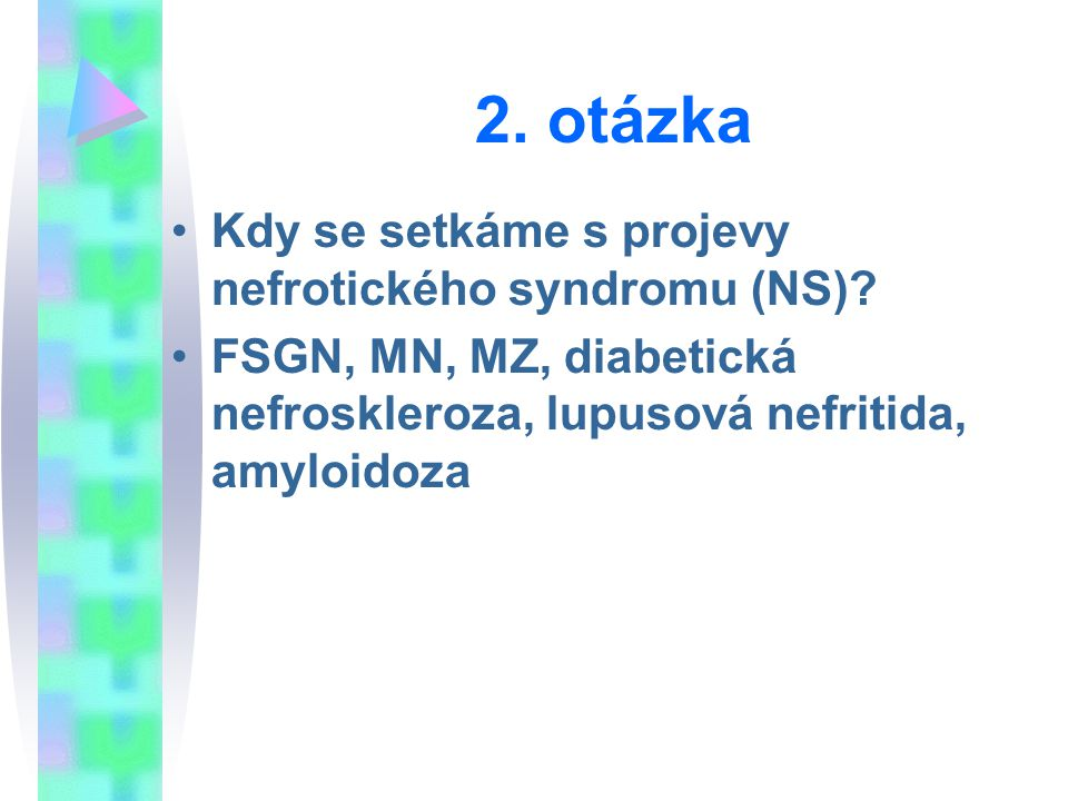 2. otázka Kdy se setkáme s projevy nefrotického syndromu (NS)