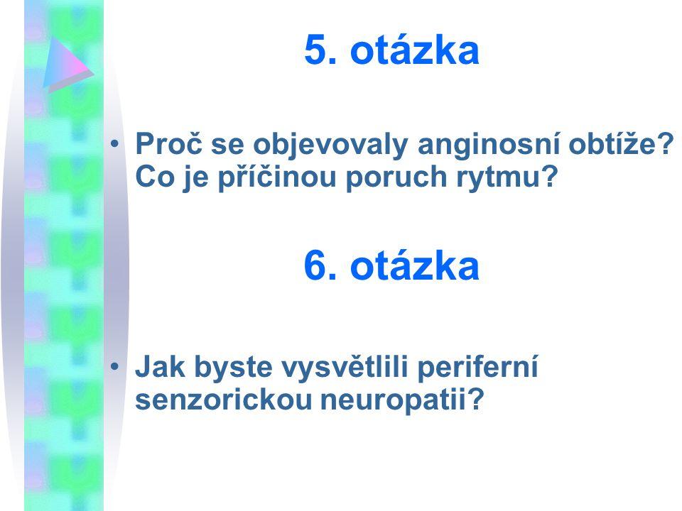 5. otázka Proč se objevovaly anginosní obtíže. Co je příčinou poruch rytmu.
